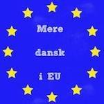 """Kampagne: """"Mere dansk i EU"""""""
